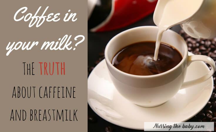Coffee in your milk? The truth about caffeine while breastfeeding