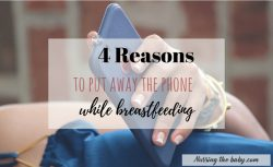 4 Reasons to Put Away the Phone While Breastfeeding