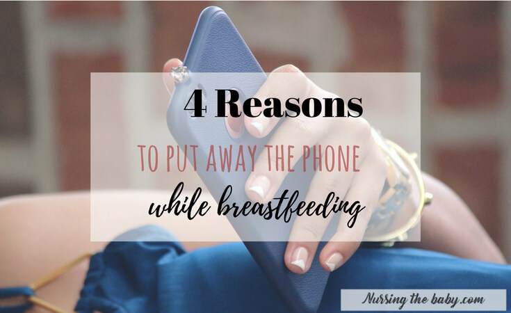 reasons to put away the phone while breastfeeding