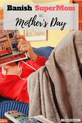 Banishing Supermom on mother's day means you get to relax