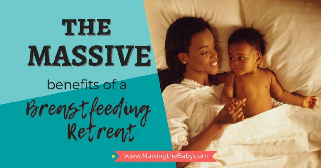 The massive benefits of going on a breastfeeding retreat