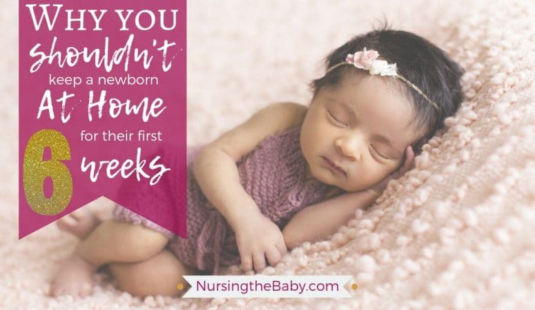 Should you keep a newborn home the first 6 weeks?