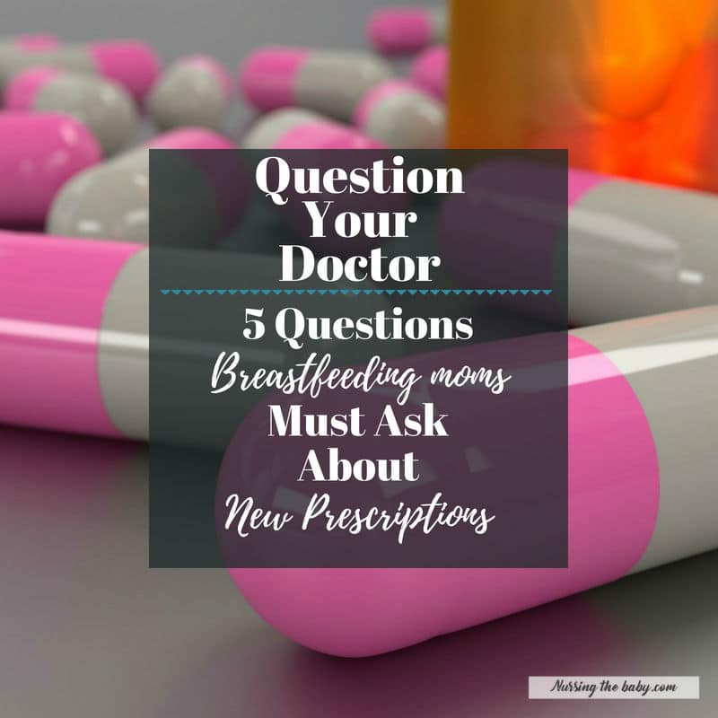 question doctor breastfeeding mom ask about new prescription medicine medication illness sick medical provider office visit nurse