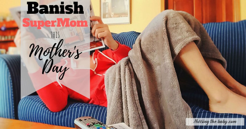 start banishing supermom for this Mother's Day