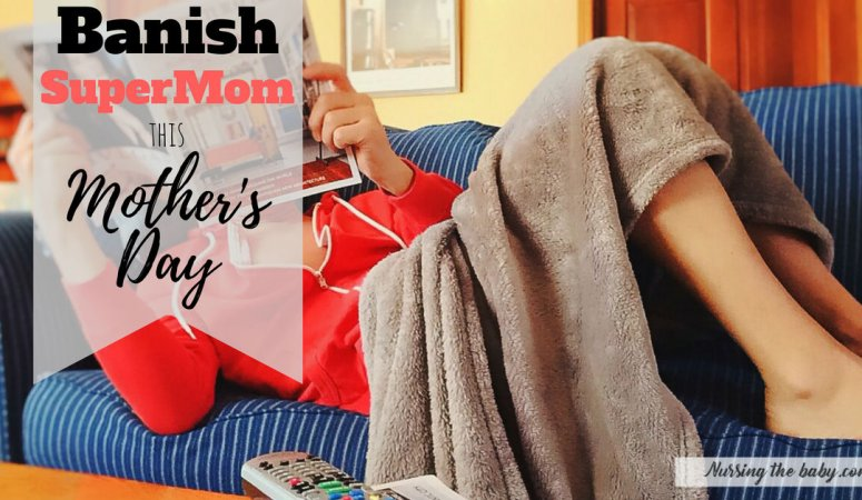 Banishing Supermom This Mother's Day