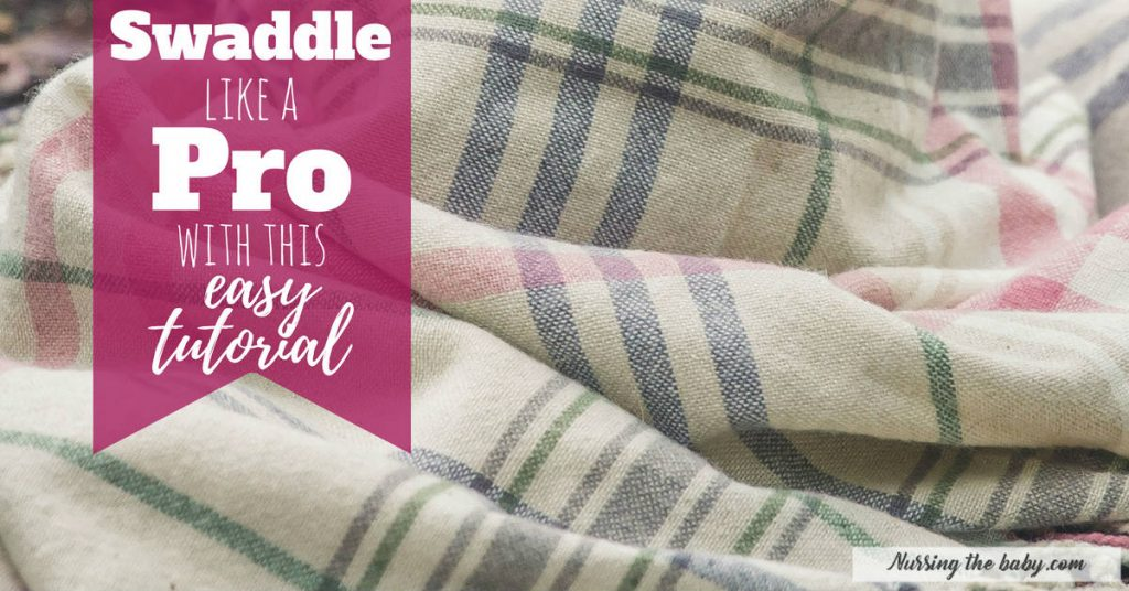 How to swaddle - become a pro with this easy tutorial